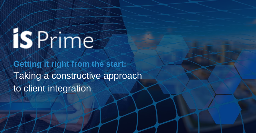 A look at IS Prime's Operations_ Taking a constructive approach to client integration (1)