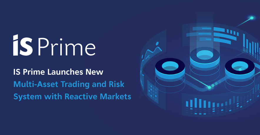 IS Prime Launches New Multi Asset-Trading and Risk System with Reactive Markets