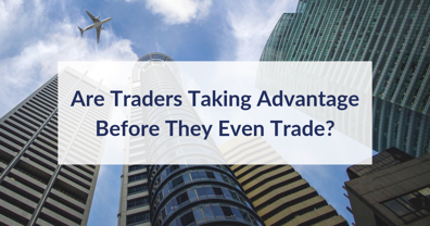 are-traders-taking-advantage-before-they-even-trade_v2
