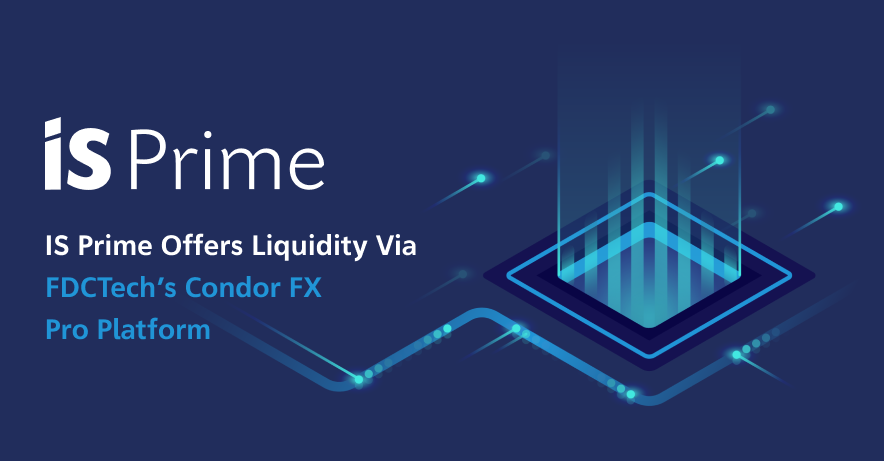 IS Prime Offers Liquidity Via FDCTech's Condor FX Pro Platform