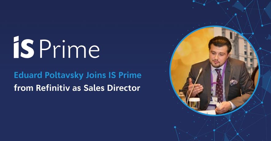 Eduard Poltavsky joins IS Prime as Sales Director